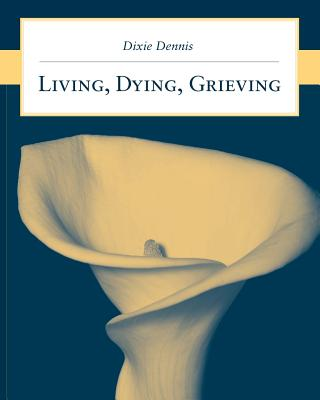 Living, Dying, Grieving By Dennis, Dixie L., Ph.D.